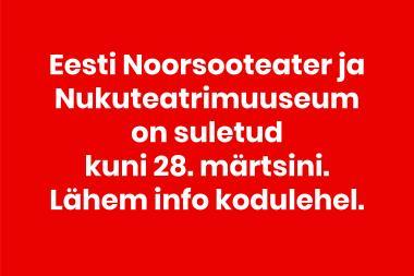 Eesti Noorsooteater jaNukuteatrimuuseum on suletud kuni 26. aprillini